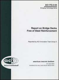 ITG-3-04: Report on Bridge Decks Free of Steel Reinforcement