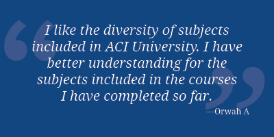 ACI University All-Access Subscription;Testimonials I like the diversity of subjects included in ACI University. I have better understanding for the subjects included in the courses I have completed so far